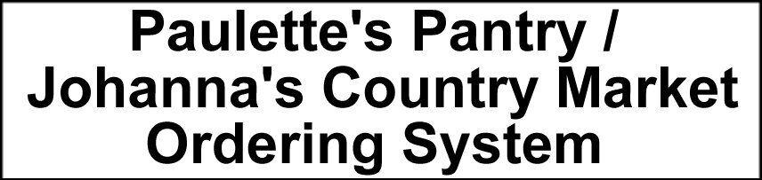 Paulette's Pantry / Johanna's Country Market Online Ordering